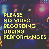 Please No Video Recording During Performances